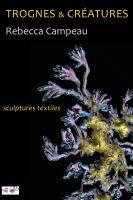 Actualité de CAMPEAU REBECCA.  plasticienne  TROGNES&CREATURES
