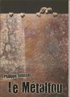 Sortie de mon livre d'art , Philippe Roussel Le Métalfou